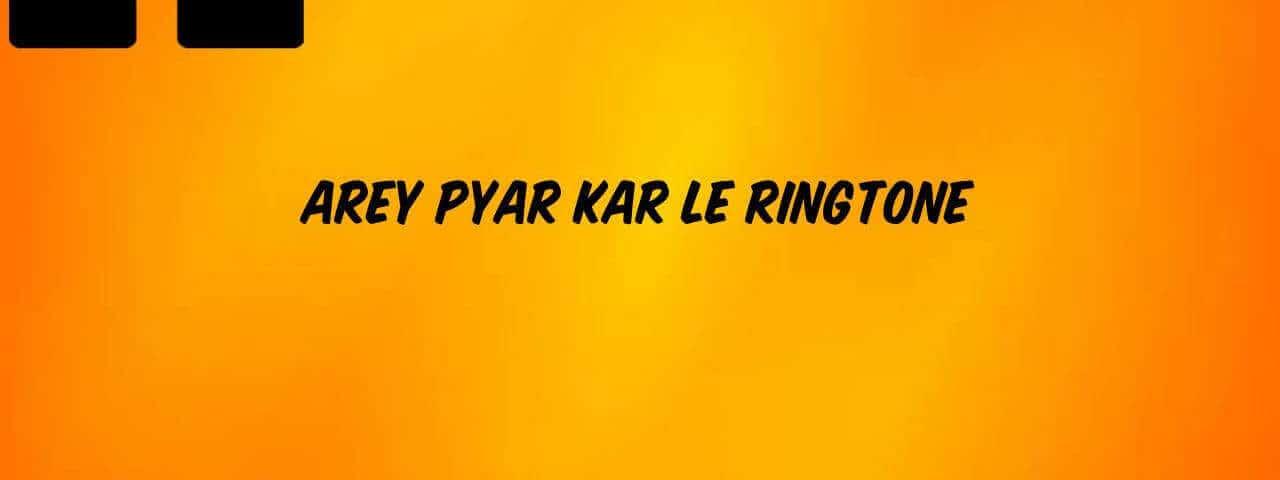 Arey_Pyar_Kar_Le_Ringtone