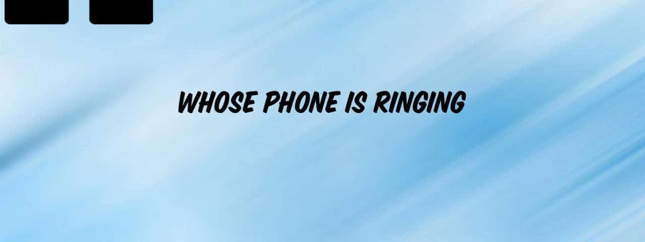 whose-phone-is-ringing-ringtone