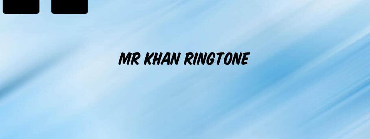 mr-khan-ringtone