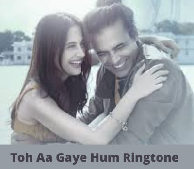 Toh-Aa-Gaye-Hum-Ringtone