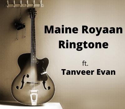 maine-royaan-instrumental-ringtone-tanveer-evan
