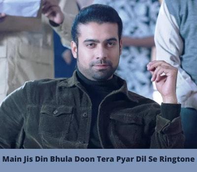 main-jis-din-bhula-doon-tera-pyar-dil-se-ringtone-download
